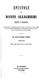 Epistole di Dante Allighieri: edite e inedite : aggiuntavi la dissertazione intorno all'acqua e alla terra : e le traduzioni respettive a riscontro del testo latino con illustrazini e note di diversi