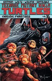 Teenage Mutant Ninja Turtles, Vol. 16: Chasing Phantoms