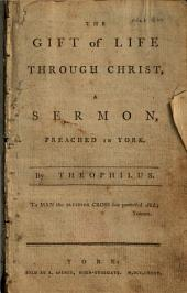 The Gift of Life Through Christ, a Sermon, Preached in York: By Theophilus