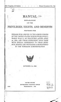 Manual Explanatory of the Privileges  Rights and Benefits Provided for Persons who Served in the Armed Forces of the United States During World War I  World War II  Or Peacetime  After April 20  1898  and Those Dependent Upon Them  with Special Reference to Those Benefits  Rights  and Privileges Administtered by the Veterans  Administration  Oct  14  1948 PDF