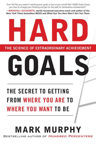 Download Hard Goals   The Secret to Getting from Where You Are to Where You Want to Be Book