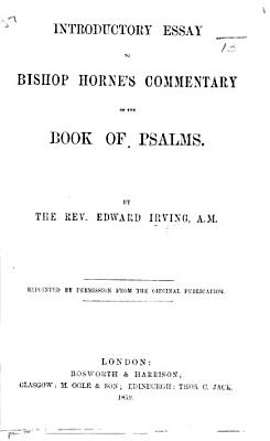 Introductory Essay to Bishop Horne s Commentary on the Book of Psalms     Reprinted     from the original publication