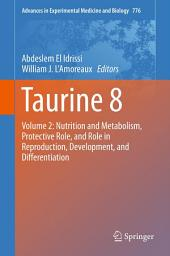 Taurine 8: Volume 2: Nutrition and Metabolism, Protective Role, and Role in Reproduction, Development, and Differentiation