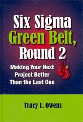 Six Sigma Green Belt, Round 2: Making Your Next Project Better Than the Last One