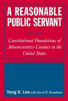 A Reasonable Public Servant  Constitutional Foundations of Administrative Conduct in the United States PDF