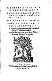 M. Tvlii Ciceronis Officiorvm Lib. III.: Cato Maior, uel De Senectvte: Laelivs, uel De Amicitia ...