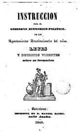 Instrucción para el gobierno económico-político de los ayuntamientos constitucionales del reino: leyes y decretos vigentes sobre su formación