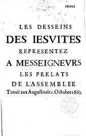 Les Desseins des Iesuites representez a Messeigneurs les prelats de l'Assemblee tenuë aux Augustins le 2. Octobre 1663 [par Antoine Arnauld]
