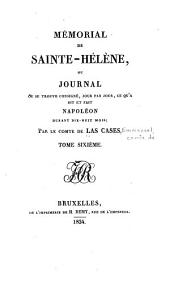 Mémorial de Sainte-Hélène: ou, Journal où se trouve consigné, jour par jour, ce qu'a dit et fait Napoléon durant dix-huit mois, Volume6