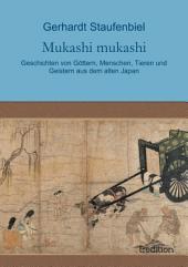 Mukashi mukashi: Geschichten von Göttern, Menschen, Tieren und Geistern aus dem alten Japan