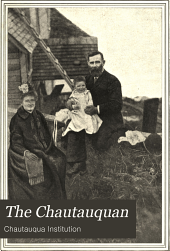 The Chautauquan: A Weekly Newsmagazine. [Official Publication of Chautauqua Institution, a System of Popular Education]
