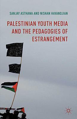Palestinian Youth Media and the Pedagogies of Estrangement PDF