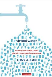 Virtual Water: Tackling the Threat to Our Planet's Most Precious Resource