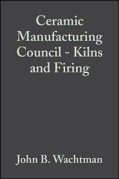 Ceramic Manufacturing Council - Kilns and Firing: Ceramic Engineering and Science Proceedings, Volume 11, Issues 11-12
