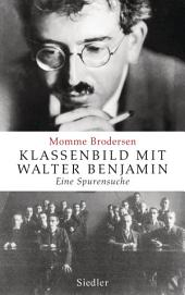 Klassenbild mit Walter Benjamin: Eine Spurensuche