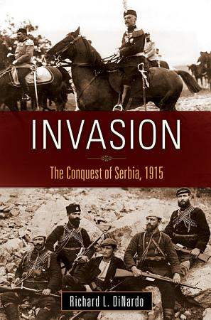 Invasion  The Conquest of Serbia  1915 PDF