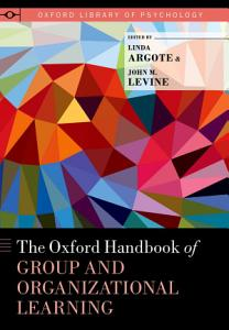 The Oxford Handbook of Group and Organizational Learning PDF