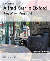 Alfred Kerr in Oxford: Ein Reisebericht