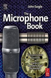 The Microphone Book: From mono to stereo to surround - a guide to microphone design and application, Edition 2