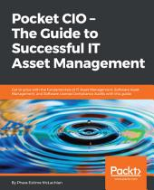 Pocket CIO – The Guide to Successful IT Asset Management: Get to grips with the fundamentals of IT Asset Management, Software Asset Management, and Software License Compliance Audits with this handy guide