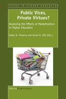 Public Vices  Private Virtues   Assessing the Effects of Marketization in Higher Education PDF