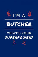 I'm A Butcher What's Your Superpower?