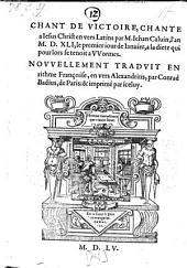 Chant de victoire, chante a Jesus Christ en vers Latins ... nouvellement traduit en rithme Francoise, en vers Alexandrins, par Conrad Badius