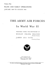 The Army Air Forces in World War II, Volume One: Plans and Early Operations, January 1939 to August 1942