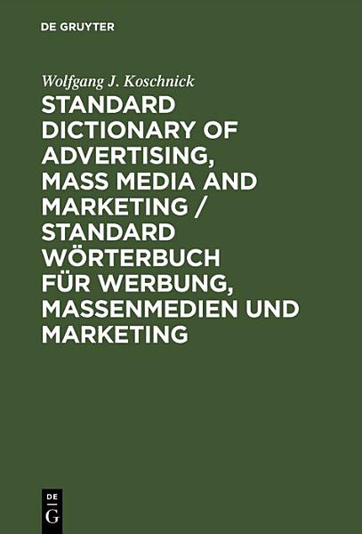 Standard Dictionary of Advertising  Mass Media and Marketing   Standard W  rterbuch f  r Werbung  Massenmedien und Marketing