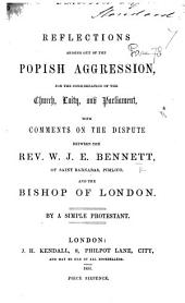 Reflections arising out of the Popish Aggression ... With comments on the dispute between the Rev. W. J. E. Bennett ... and the Bishop of London. By a Simple Protestant