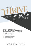 How to THRIVE as a Real Estate Agent  Crush the Learning Curve and Fast forward to Making Your First 6 Figures  Book