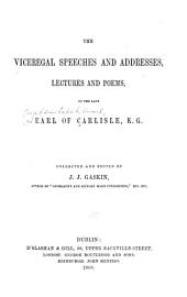 The Viceregal Speeches and Addresses, Lectures and Poems, of the Late Earl of Carlisle, K. G.