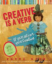 Creative Is a Verb: If You're Alive, You're Creative