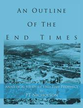 An Outline of the End Times: Analytical Study of End-Time Prophecy