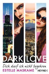 DARK LOVE - Dich darf ich nicht begehren: Roman