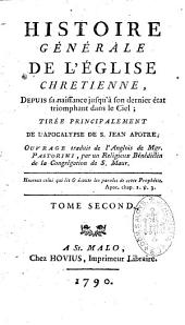 Histoire générale de l'Église chrétienne depuis sa naissance jusqu'à son dernier état triomphant dans le ciel: tirée principalement de l'Apocalypse de S. Jean apôtre;