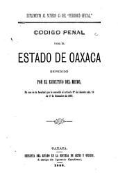 Código penal para el estado de Oaxaca expedido por el expedido por el ejecutivo del mismo: en uso de la facultad que le concedidó el artículo 2o del decreto núm. 19 de 17 de diciembre de 1887
