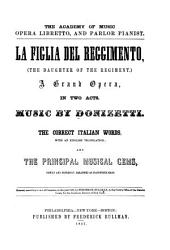 La Figlia Del Reggimento: A Grand Opera in Two Acts. The Correct Italian Words, with an English Translation and the Principal Musical Gems Newly and Expressly Arranged as Pianoforte Solos. Copyright and Authentic Edition
