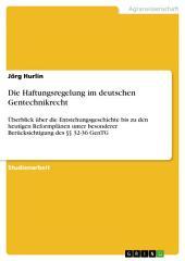 Die Haftungsregelung im deutschen Gentechnikrecht: Überblick über die Entstehungsgeschichte bis zu den heutigen Reformplänen unter besonderer Berücksichtigung des §§ 32-36 GenTG