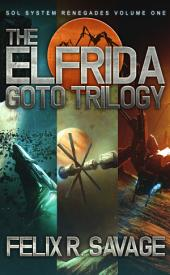 The Elfrida Goto Trilogy (Sol System Renegades Volume I): Three full-length thrilling science fiction novels