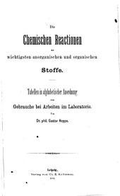 Die chemischen Reactionen der wichtigsten anorganischen und organischen Stoffe: Tab. in alphabet. Anordnung zum Gebrauche bei Arbeiten im Laboratorio