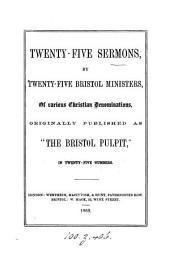 Twenty-five sermons, by twenty-five Bristol ministers, originally publ. as 'The Bristol pulpit'.