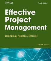 Effective Project Management: Traditional, Adaptive, Extreme, Edition 4