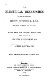The Electrical Researches of ... Henry Cavendish, F. R. S.: Written Between 1771 and 1781, Ed. from the Original Manuscript ...