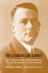 The Lesson of Carl Schmitt: Four Chapters on the Distinction between Political Theology and Political Philosophy, Expanded Edition