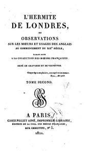 L'hermite de Londres; ou, Observations sur les moeurs et usages des Anglais au commercement du XIXe siècle, faisant suite `a la Collection des moeurs françaises de M. de Jouy ...