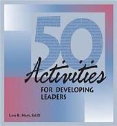 50 Activities for Developing Leaders: Volume 1