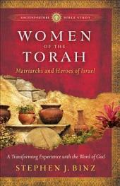Women of the Torah (Ancient-Future Bible Study: Experience Scripture through Lectio Divina): Matriarchs and Heroes of Israel