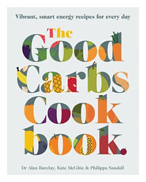 The Good Carbs Cookbook PDF