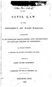 Guide to the Civil Law of the Presidency of Fort William: Containing All the Unrepealed Regulations, Acts, Constructions and Circular Orders of Government. To which is Prefixed an Epitome of Every Enactment and Rule. Corrected to the 31st December, 1841